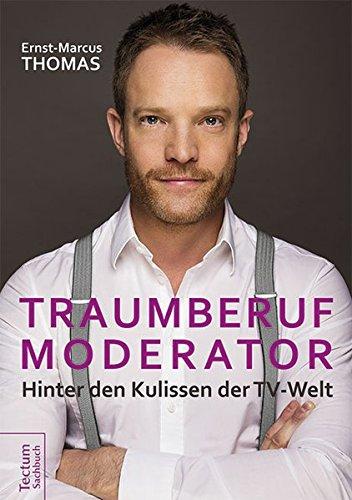 Traumberuf Moderator: Hinter den Kulissen der TV-Welt (Tv-moderatoren)