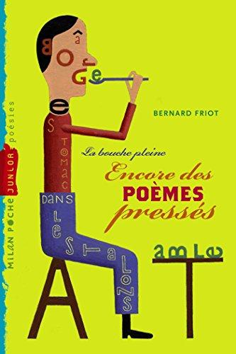 Histoires en poésie, Tome 03: Poèmes pressés - La bouche pleine par Bernard Friot
