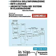 Codifica dell'informazione • Reti logiche  • Architettura dei sistemi di elaborazione: Coedizione Zanichelli - in riga (in riga ingegneria Vol. 109) (Italian Edition)