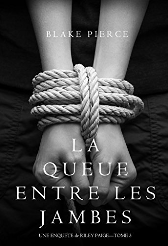 Riley Paige ( tome 3: La queue entre les jambes) de Blake Pierce