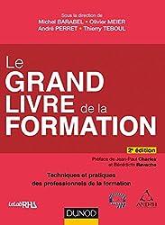 Le Grand Livre de la Formation - 2e éd. : Techniques et pratiques des professionnels de la formation (Hors collection)