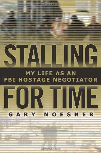Stalling for Time: My Life as an FBI Hostage Negotiator by Gary Noesner(2010-09-21)