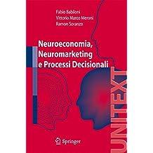 Neuroeconomia, Neuromarketing e Processi Decisionali nell uomo (UNITEXT / Collana di Ingegneria) (Italian Edition)