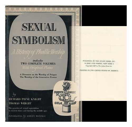 Sexual symbolism; a history of phallic worship, by Richard Payne Knight [and] Thomas Wright. Introd. by Ashley Montagu