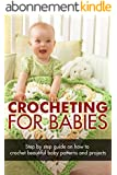 CROCHET: Crocheting For Babies, Knitting, DIY, Projects Step by Step (Sewing, Quilting, DIY Crochet, Baby Crochet, Baby Knitting, Afgahn, Patterns Guide, Scarves) (English Edition)