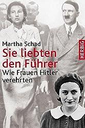 Sie liebten den Führer: Wie Frauen Hiler verehrten