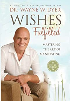 Wishes Fulfilled: Mastering the Art of Manifesting par [Dyer, Wayne W.]
