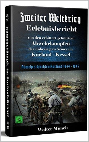 Zweiter Weltkrieg Erlebnisbericht von den erbittert geführten  Abwehrkämpfen der unbesiegten Armee im Kurland-Kessel: Abwehrschlachten Kurland 1944 - 1945