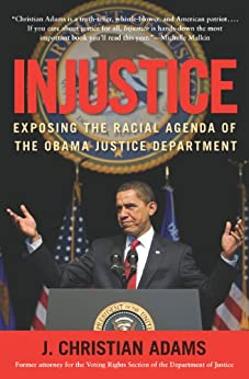 Injustice: Exposing the Racial Agenda of the Obama Justice Department von [Adams, J. Christian]