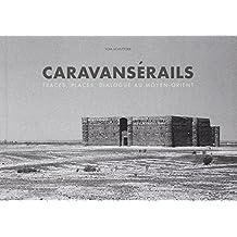 Caravansérails. Traces, places, dialogues au Moyen-Orient
