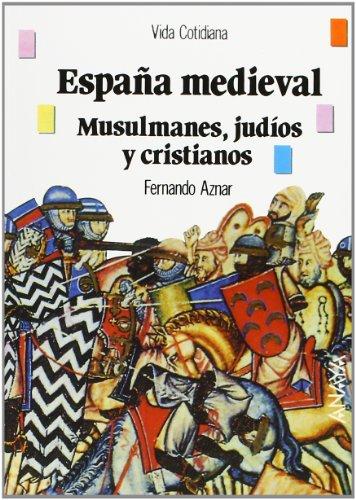 Espana medieval/ Medieval Spain: Musulmanes, judios y cristianos/ Muslims, Jews and Christians (Vida cotidiana) par F. Aznar