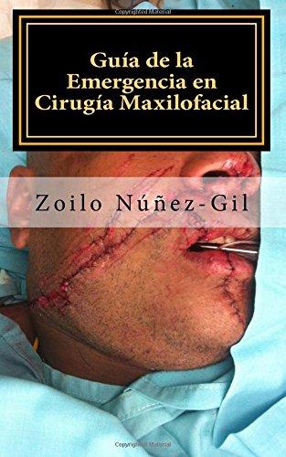 Guia de la Emergencia en Cirugia Maxilofacial por Dr Zoilo Nunez Gil