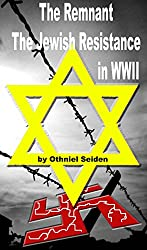 The Remnant - The Jewish Resistance in WWII (The Jewish History Novel Series Book 1) (English Edition)