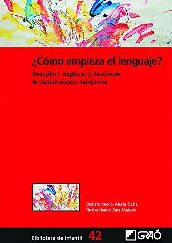 ¿Cómo empieza el lenguaje?: Descubrir, explorar y favorecer la comunicación temprana (Biblioteca Infantil (español)) por Marta Casla Soler