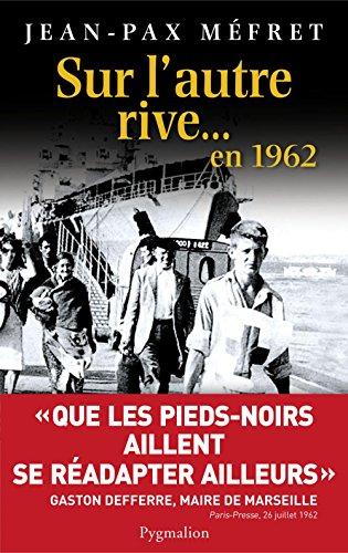 Sur l'autre rive… en 1962 (DOCUMENTS ET TE) par Jean-Pax Méfret