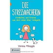 Die Stressmacherin: Komisches und Ernstes aus dem Leben einer Verlegerin (Goldegg Unterhaltung)