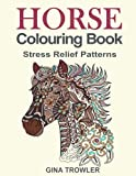 Horse Colouring Book: Stress Relief Colouring Book Patterns for Adult Relaxation - Be...