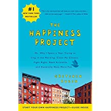 The Happiness Project: Or, Why I Spent a Year Trying to Sing in the Morning, Clean My Closets, Fight Right, Read Aristotle, and Generally Have More Fun by Gretchen Rubin (2011-06-05)