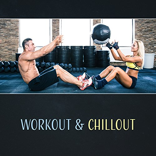 Workout & Chillout - Hits for Fitness, Running, Get More ...
