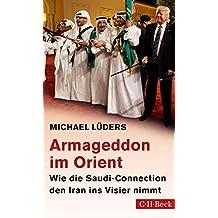 Armageddon im Orient: Wie die Saudi-Connection den Iran ins Visier nimmt (Beck Paperback 6320) (German Edition)