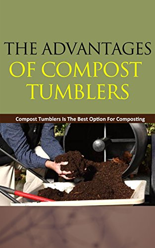 The Advantages of Compost Tumblers: Compost Tumblers Is the Best Option for Composting (English Edition)