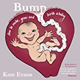 Bump: How to make, grow and birth a baby by Kate Evans