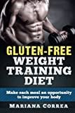 GLUTEN-FREE WEIGHT TRAINING Diet: Make each meal an opportunity to improve your body