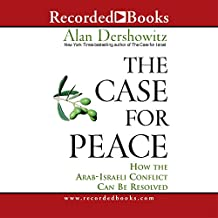 The Case for Peace: How the Arab-Israeli Conflict Can Be Resolved