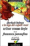 Sherlock Holmes e la lega dei capelli rossi letto da Francesco Pannofino. Audiolibro. CD Audio