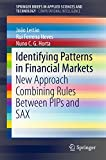 Identifying Patterns in Financial Markets: New Approach Combining Rules Between PIPs and SAX (SpringerBriefs in Computational Intelligence)