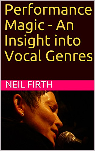 Performance Magic - An Insight into Vocal Genres (Improve Your Singing Voice Book 12)
