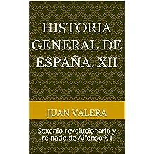 Historia general de España. XII: Sexenio revolucionario y reinado de Alfonso XII (Historia general de España. Lafuente nº 12)