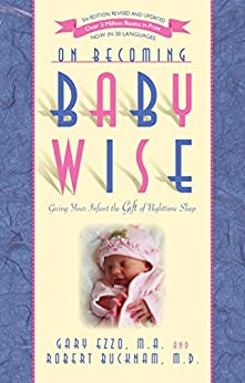 On Becoming Baby Wise: Giving Your Infant the Gift of Nighttime Sleep by [Ezzo, Gary, Bucknam MD, Robert]