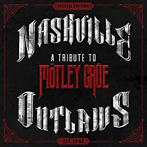 Nashville Outlaws: A Tribute To Mötley Crüe