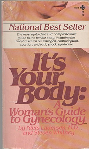 It's Your Body: A Woman's Guide To Gynecology by Niels and Whitney, Steven Lauersen (1977-08-02)