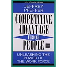 Competitive Advantage Through People: Unleashing the Power of the Workforce