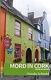 Mord in Cork: Krimis aus Irland von Ursula Schmid