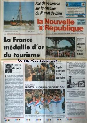 NOUVELLE REPUBLIQUE (LA) [No 14542] du 11/08/1992 - LA FRANCE MEDAILLE D'OR DU TOURISME - DES CENTAINES DE MORTS / LA GUERRE CIVILE RAVAGE KABOUL - LOGIQUE DE PAIX PAR GUENERON - TOGNINI A RETROUVE LA CITE DES ETOILES - LES JEUX OLYMPIQUES - LES COMBATS CONTINUENT EN BOSNIE - BUSH ET RABIN / RENCONTRE