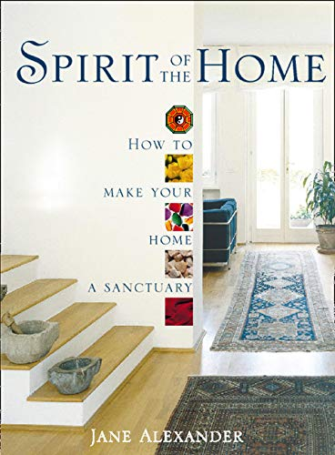 Spirit of the Home: How to Make Your Home a Sanctuary