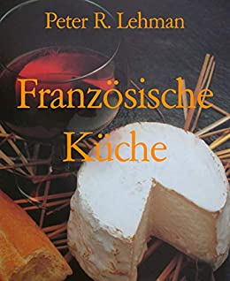 Franzosische Kuche Kochvergnugen Leichtgemacht Ebook Peter R
