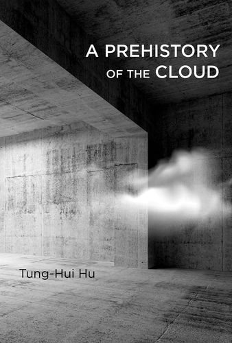 A Prehistory of the Cloud (MIT Press) by Tung-Hui Hu (2015-08-07)