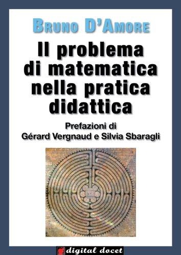 Il problema di matematica nella pratica didattica: Prefazioni di Grard Vergnaud e di Silvia Sbaragli (Digital Docet: Risorse Didattiche Digitali)