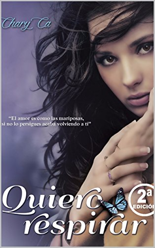 QUIERO RESPIRAR: El amor es como las mariposas , si no lo persigues acaba volviendo a ti. (Saga Tequila nº 1) (Spanish Edition)
