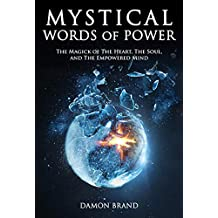 Mystical Words of Power: The Magick of The Heart, The Soul, and The Empowered Mind (English Edition)