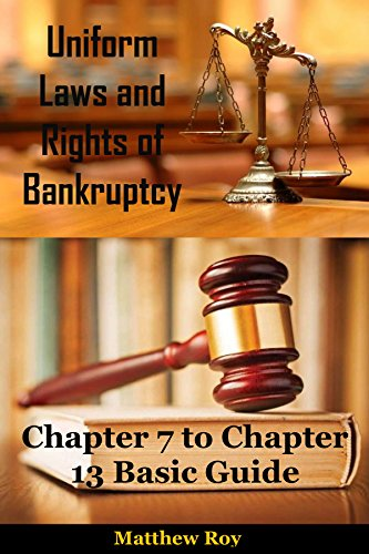 Uniform Laws and Rights of Bankruptcy: Chapter 7, 11 and 13 Basic Guide (English Edition)