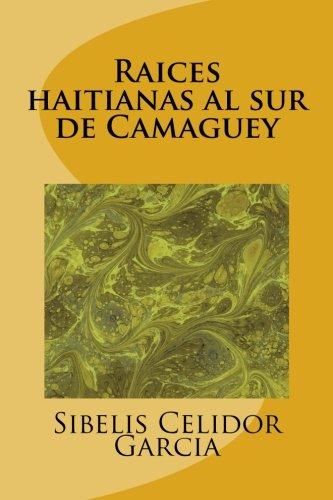 Descargar Libro Raices haitianas al sur de Camaguey de Sibelis Celidor Garcia