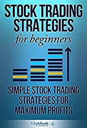 Stock Trading Strategies For Beginners: Simple Stock Trading Strategies For Maximum Profits (Stock Trading, Stock Trading Strategies, Stock Trading For Beginners) (English Edition)