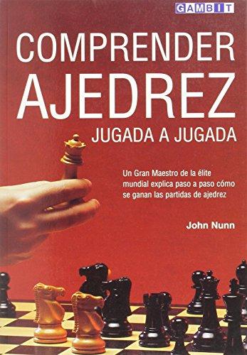 Comprender Ajedrez Jugada a Jugada: Un Gran Maestro de la Elite Mundial Explica Paso a Paso Como se Ganan las Partidas de Ajedrez por John Nunn