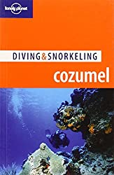 Lonely Planet Diving & Snorkeling Cozumel (Travel Guide)