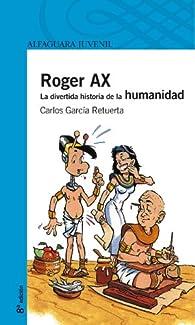 Roger Ax. La divertida historia de la humanidad par  Carlos F. Garcia Retuerta
